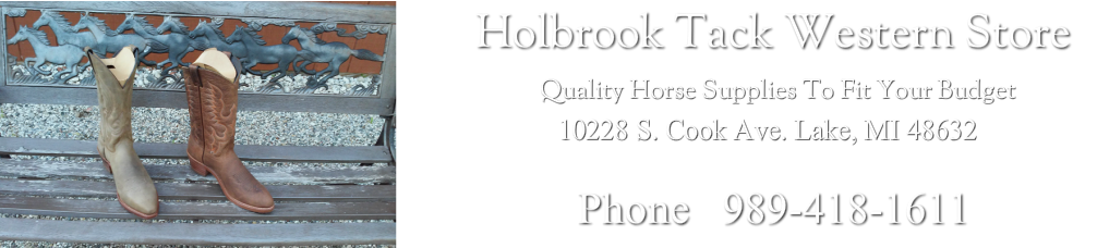 Holbrook Tack Western Store10228 Cook Ave, Lake, MI  48632989-418-1611
